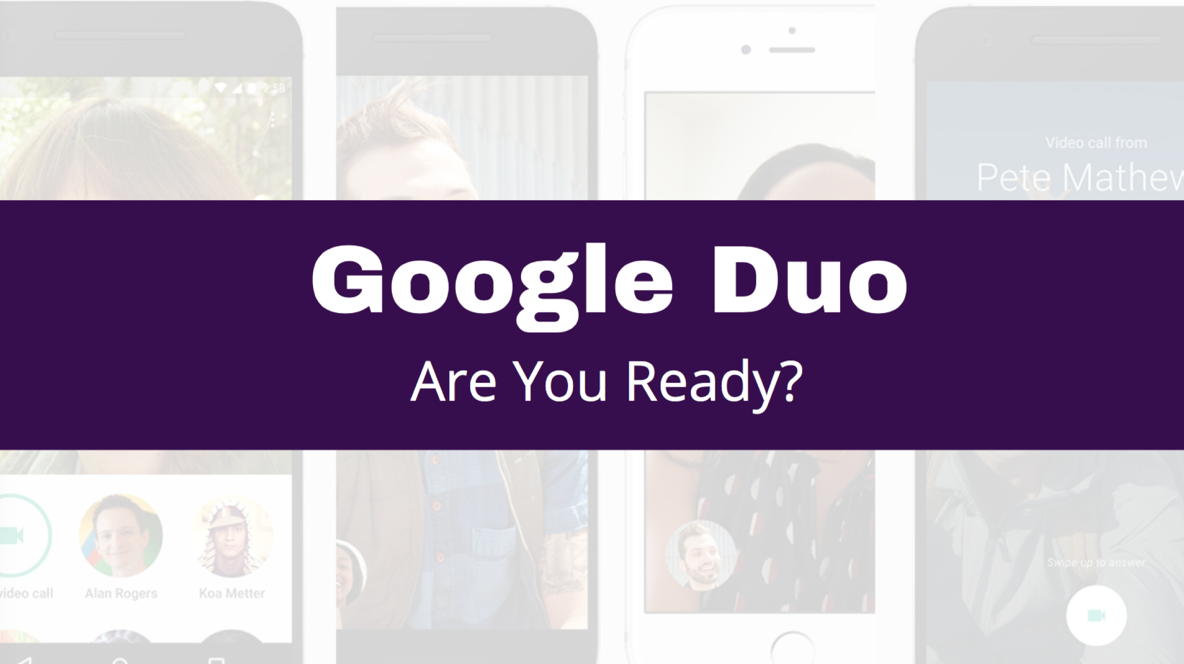 Are You Ready for Google Duo?