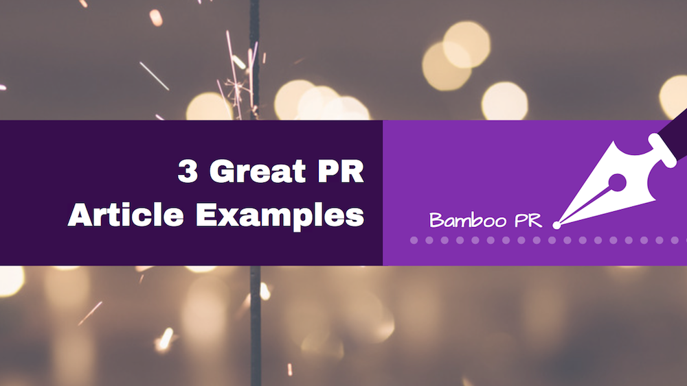 3 Captivating PR Article Examples From Our Clients