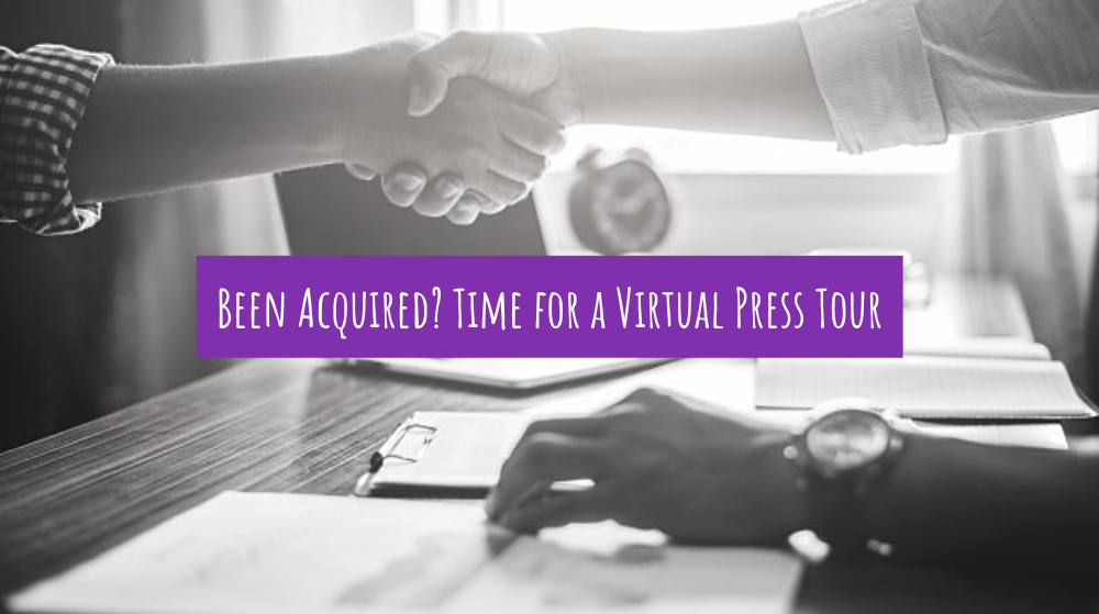 Been Acquired? Time for a Virtual Press Tour