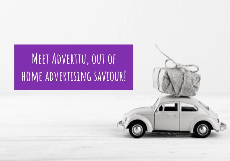 Meet Adverttu, out of home advertising saviour!
