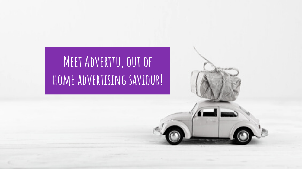 Meet Adverttu, out of home advertising saviour!